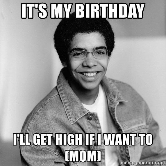 Old School Drake - IT'S MY BIRTHDAY I'LL GET HIGH IF I WANT TO (MOM)