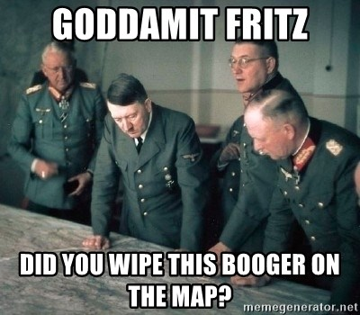 Hitler and Advice Generals - Goddamit fritz did you wipe this booger on the map?