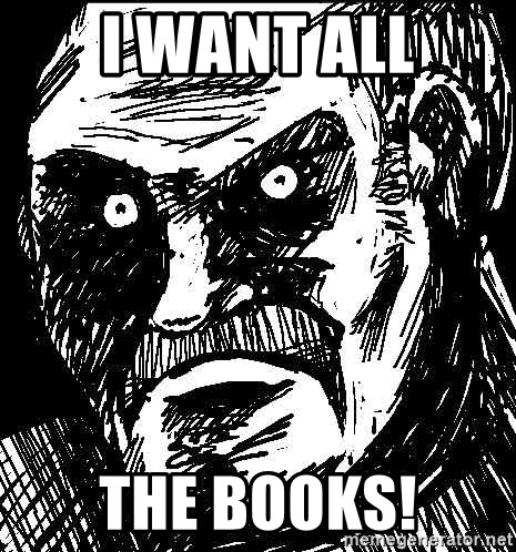 What's all this racket - I want all the books!