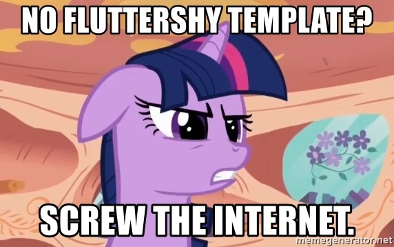 My Little Pony - No fluttershy template? Screw the internet.