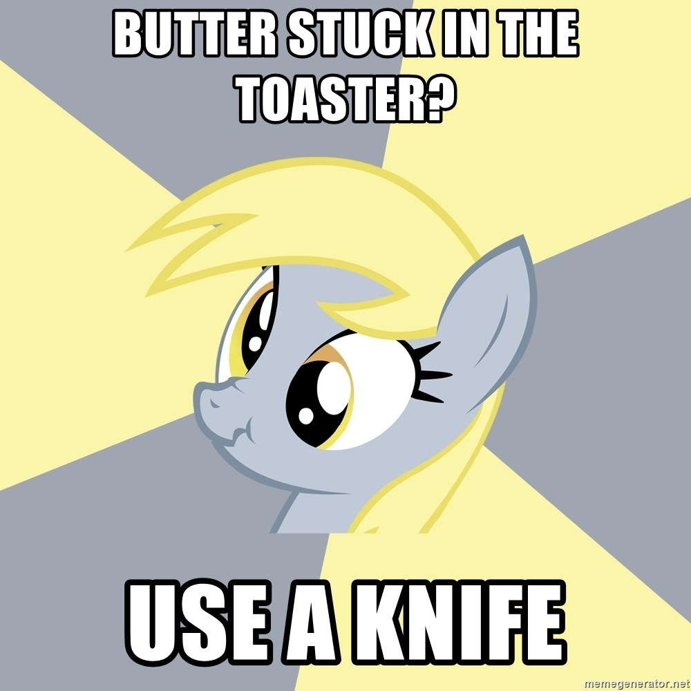 Badvice Derpy - Butter stuck in the toaster? Use a knife