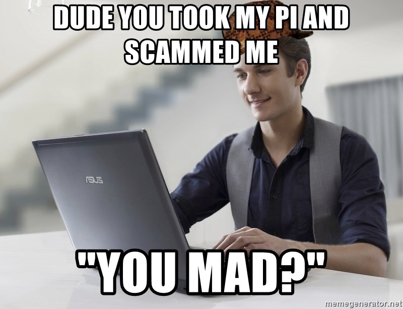 "SCUMBAG TKer V.2.0 - dude you took my pi and scammed me ""you mad?"""