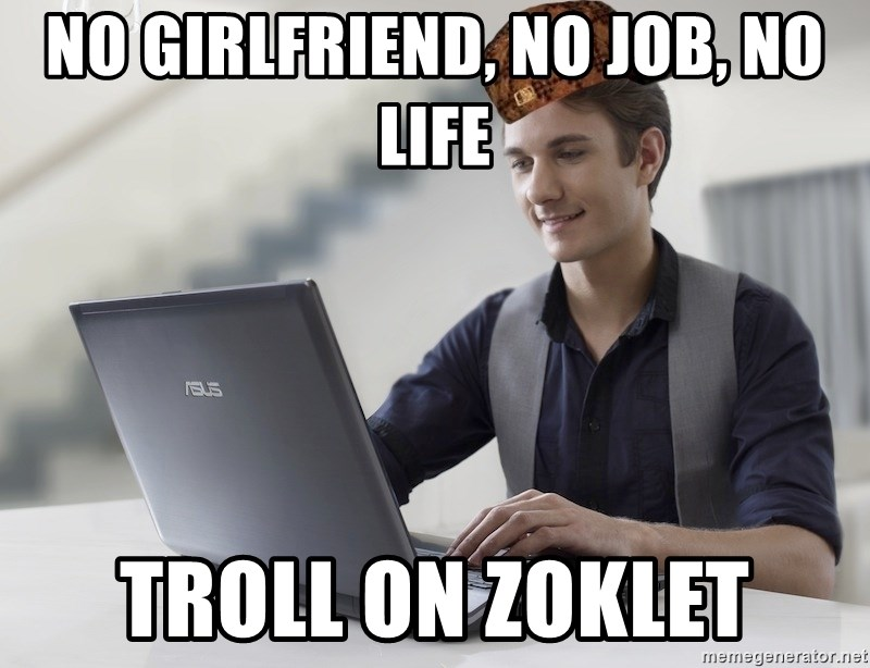 SCUMBAG TKer V.2.0 - no girlfriend, no job, no life troll on zoklet