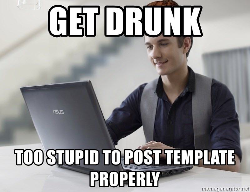 Get Drunk Too Stupid To Post Template Properly Scumbag Tker V20