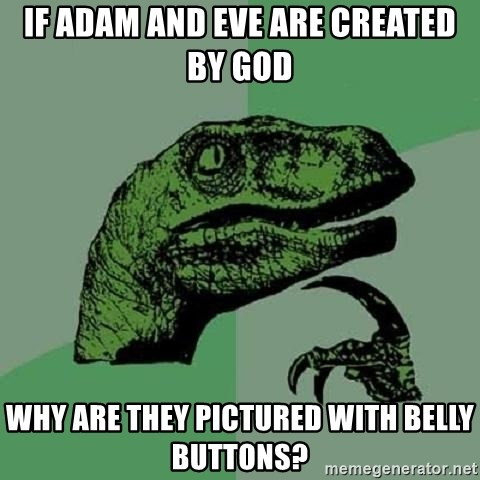 Philosoraptor - If Adam and eve are created by God Why are they pictured with belly buttons?