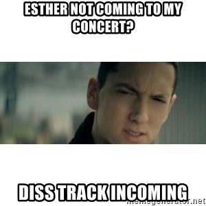 Esther not coming to my CONCERT? DISS TRACK INCOMING