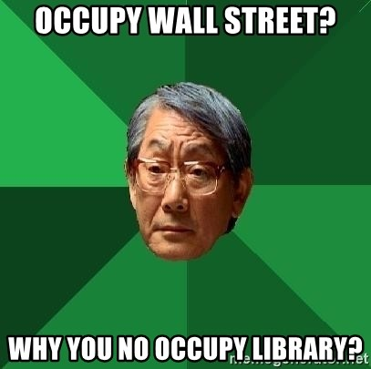 High Expectations Asian Father - occupy wall street? why you no occupy library?