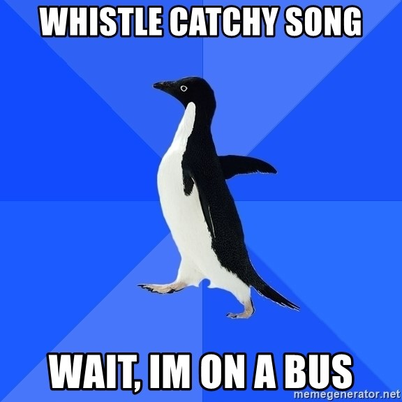Whistle Catchy Song Wait Im On A Bus Socially Awkward Penguin