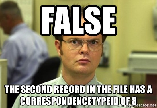 Dwight Meme - FALSE the second record in the file has a Correspondencetypeid of 8