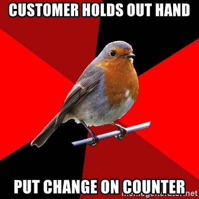 Retail Robin - customer holds out hand put change on counter