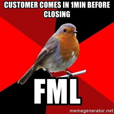 Retail Robin - customer comes in 1min before closing fml