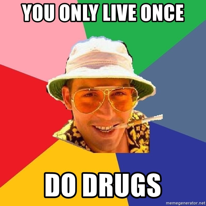 Do Drugs Depp - you only live once do drugs