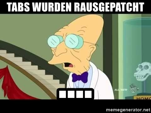 I dont want to live on this planet - tabs wurden rausgepatcht ....