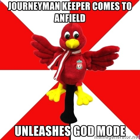 Liverpool Problems - journeyman keeper comes to anfield unleashes god mode