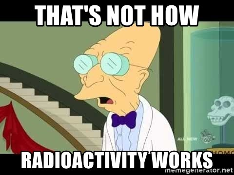 I dont want to live on this planet - That's not how radioactivity works