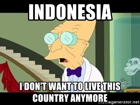 I dont want to live on this planet - INDONESIA I DON'T WANT TO LIVE THIS COUNTRY ANYMORE