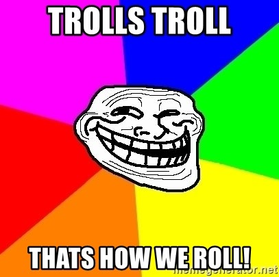 Trollface - trolls troll thats how we roll!