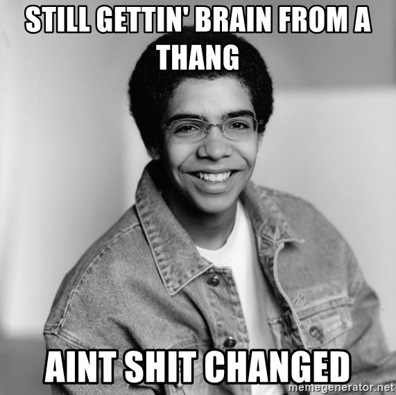 Old School Drake - Still gettin' brain from a thang Aint shit changed