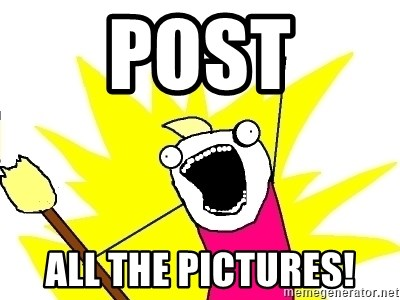 X ALL THE THINGS - Post All the pictures!