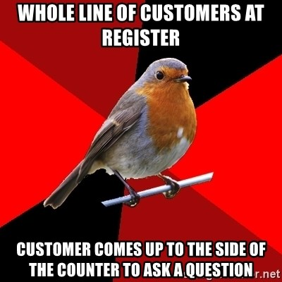 Retail Robin - Whole line of customers AT REGISTER CUSTOMER comes up to the side of the counter to ask a question