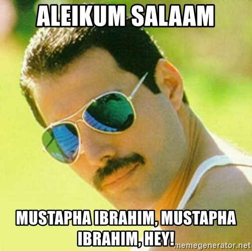 typical Queen Fan - Aleikum Salaam Mustapha Ibrahim, Mustapha Ibrahim, hey!