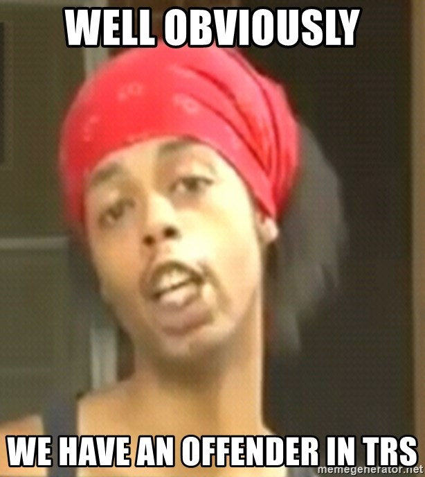 Antoine Dodson - well obviously we have an offender in trs