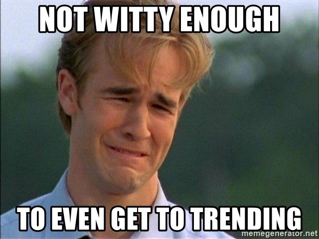 Crying Man - not witty enough to even get to trending