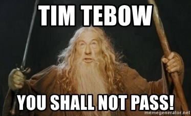 Gandalf - Tim tebow you shall not pass!