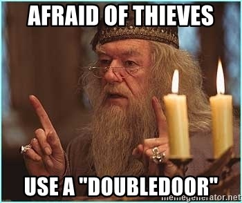 "dumbledore fingers - afraid of thieves use a ""doubledoor"""