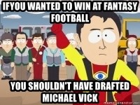Captain Hindsight - Ifyou wanted to win at fantasy football you shouldn't have drafted Michael Vick