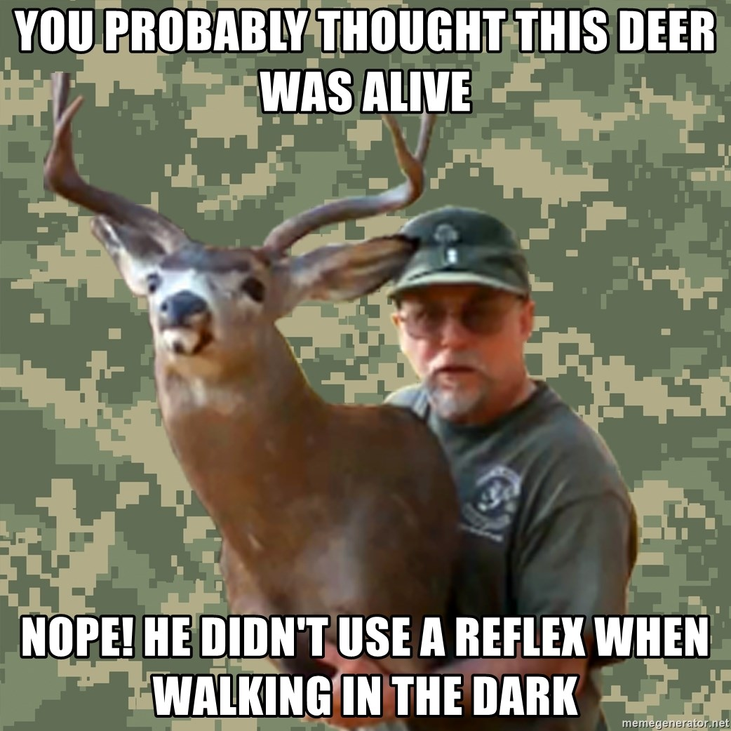 Chuck Testa Nope - you probably thought this deer was alive nope! he didn't use a reflex when walking in the dark