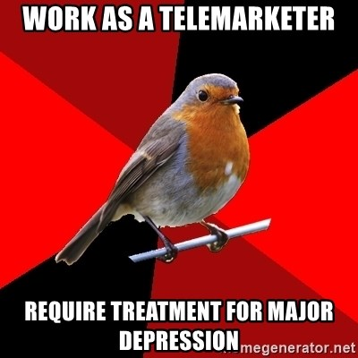 Retail Robin - Work as a telemarketer Require treatment for major depression