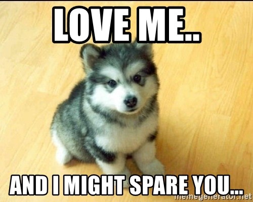 Baby Courage Wolf - Love me.. And I might spare you...