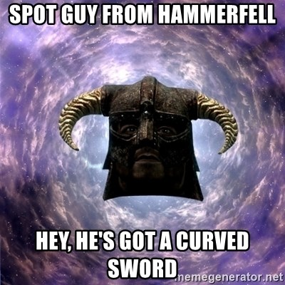 Skyrim - Spot guy from hammerfell Hey, he's got a curved sword