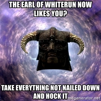 Skyrim - The Earl of Whiterun now likes you? take everything not nailed down and hock it