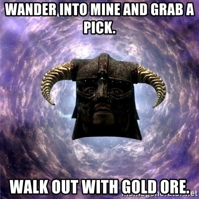 Skyrim - Wander into mine and grab a pick. Walk out with gold ore.