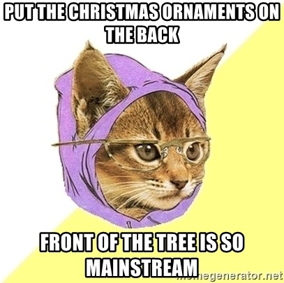 Hipster Kitty - put the christmas ornaments on the back front of the tree is so mainstream