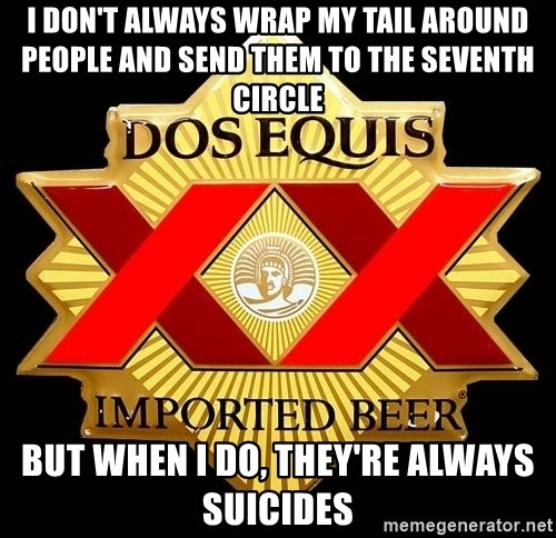 Dos Equis - I don't always Wrap my tail around people and send them to the seventh circle but when I do, They're always suicides