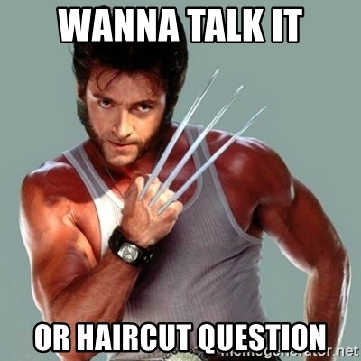 Wolverine - wanna talk it or haircut question
