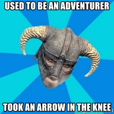 skyrim stan - Used to be an adventurer took an arrow in the knee