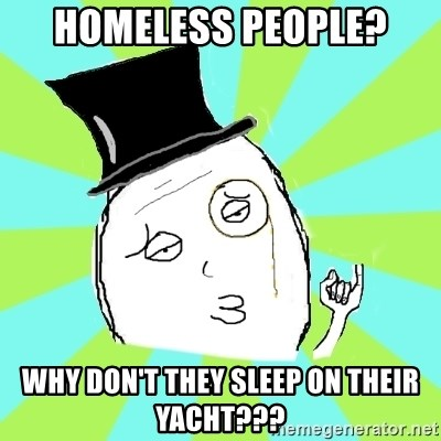 Capitalist Win - homeless people? why don't they sleep on their yacht???