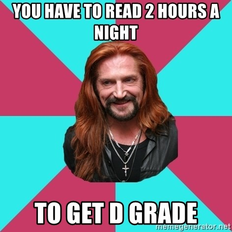 Just Djigurda - you have to read 2 hours a night to get d grade