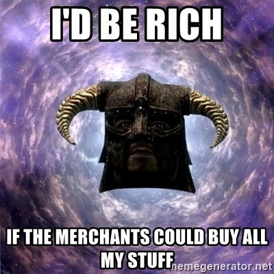 Skyrim - I'd be rich if the merchants could buy all my stuff