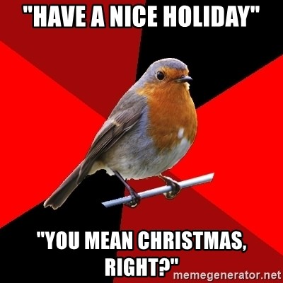 """Retail Robin - """"have a nice holiday"""" """"You mean christmas, right?"""""""
