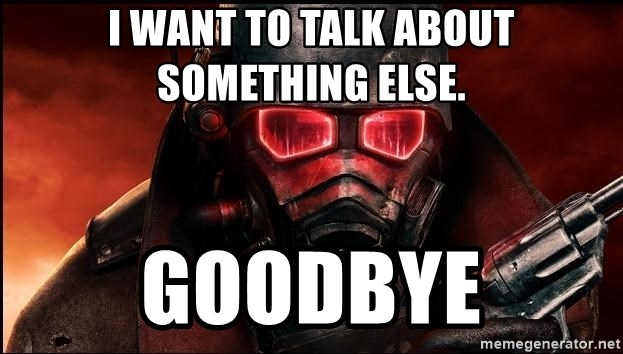 Fallout  - I want to talk about something else. goodbye