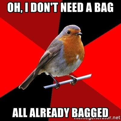 Retail Robin - Oh, I don't need a bag all already bagged