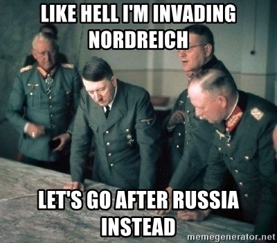 Hitler and Advice Generals - Like hell I'm invading nordreich let's go after russia instead