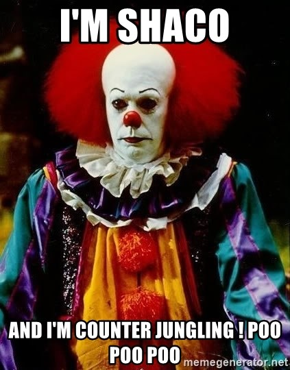 it clown stephen king - i'm shaco and i'm counter jungling ! POO Poo POO