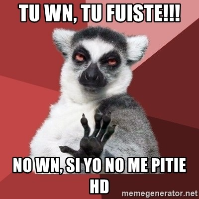 Chill Out Lemur - tu wn, tu fuiste!!! no wn, si yo no me pitie hd