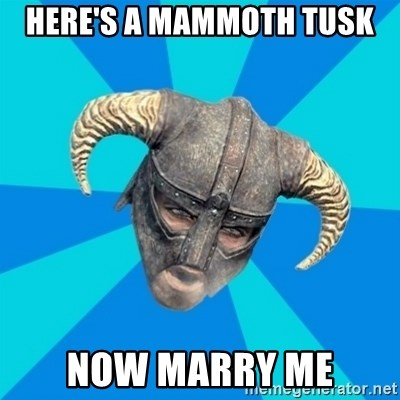 skyrim stan - Here's a mammoth tusk now marry me